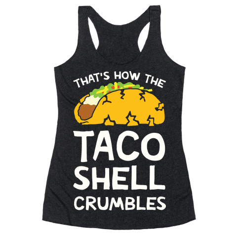 That's How The Taco Shell Crumbles Racerback Tank Top