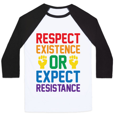 Respect Existence Or Expect Resistance Baseball Tee