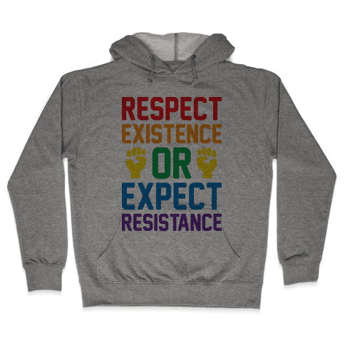 Respect Existence Or Expect Resistance Hooded Sweatshirt