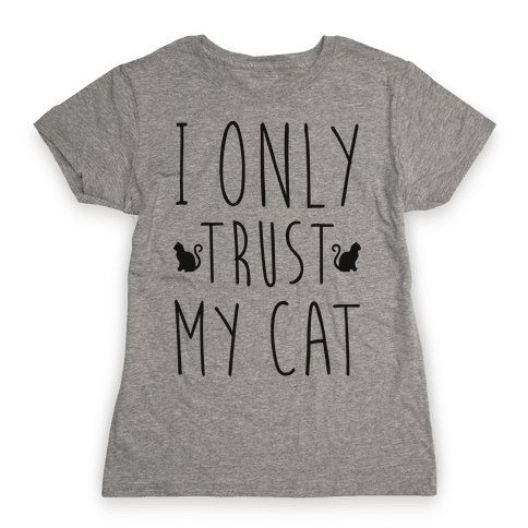 I Only Trust My Cat Womens T-Shirt