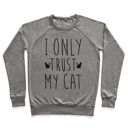 I Only Trust My Cat Pullover