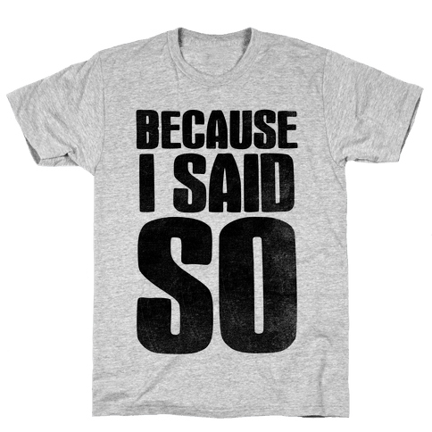 Because I Said So (V-Neck) Mens T-Shirt