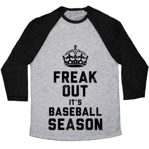 Freak Out, It's Baseball Season (Baseball Tee) Baseball Tee