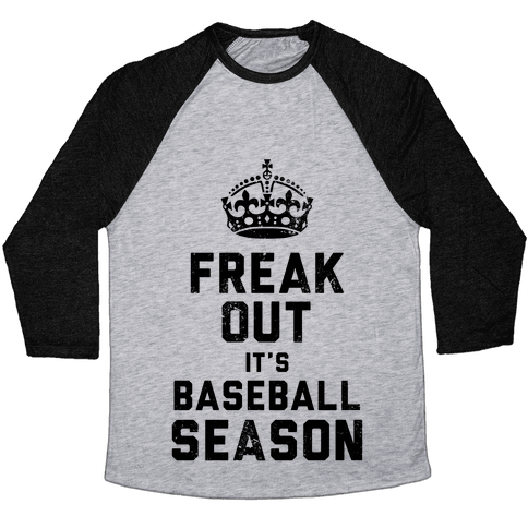 Freak Out, It's Baseball Season (Baseball Tee) Baseball Tee