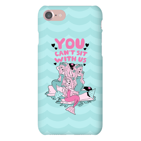 You Can't Sit With Us Mermaids Phone Case