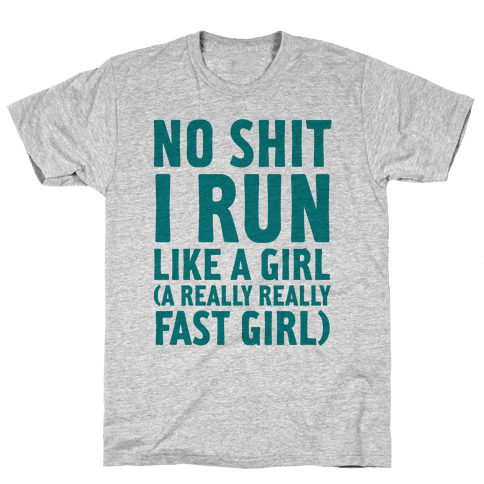 No Shit I Run Like A Girl Mens T-Shirt