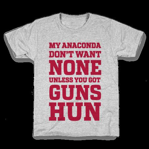 My Anaconda Don't Want None Unless You Got Guns Hun Kids T-Shirt