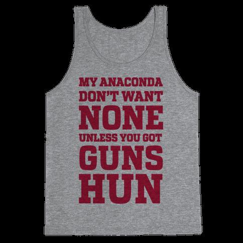 My Anaconda Don't Want None Unless You Got Guns Hun Tank Top