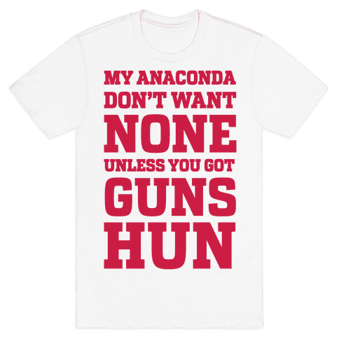 My Anaconda Don't Want None Unless You Got Guns Hun Mens T-Shirt