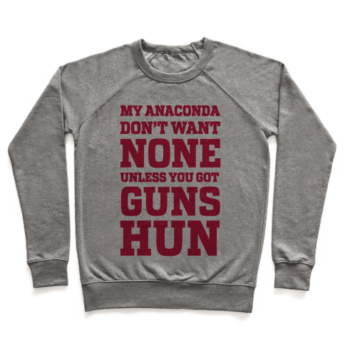 My Anaconda Don't Want None Unless You Got Guns Hun Pullover