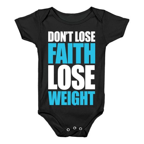Don't Lose Faith - Lose Weight Baby Onesy