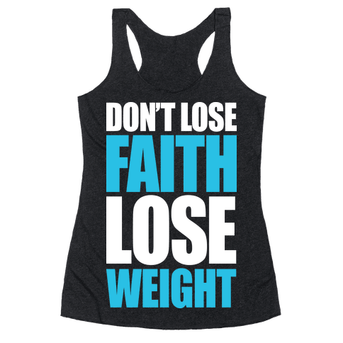 Don't Lose Faith - Lose Weight Racerback Tank Top