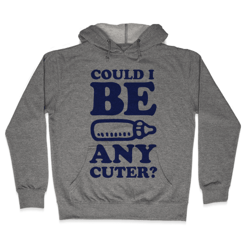 Could I Be Any Cuter? Hooded Sweatshirt