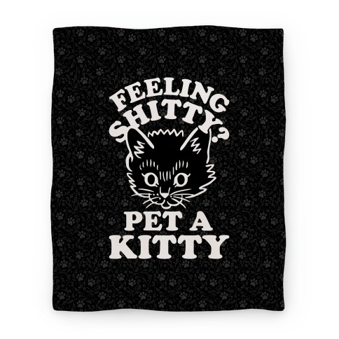 Feeling Shitty Pet A Kitty Blanket