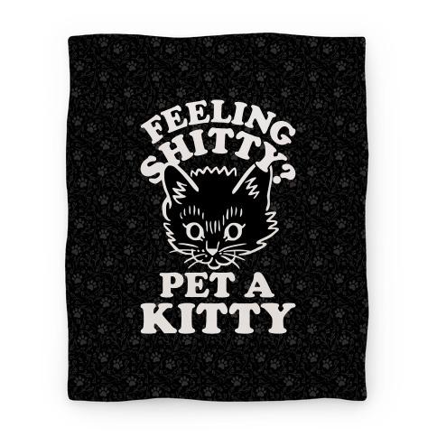 Feeling Shitty Pet A Kitty Blanket
