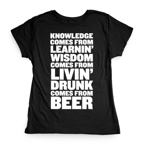 Drunk Comes From BEER!  Womens T-Shirt