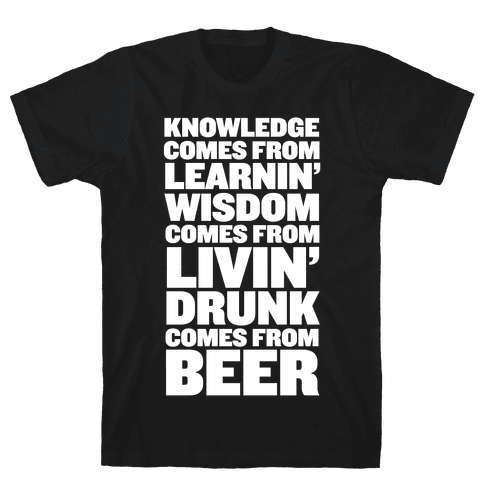 Drunk Comes From BEER!  Mens T-Shirt