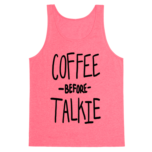 Coffee Before Talkie Tank Top