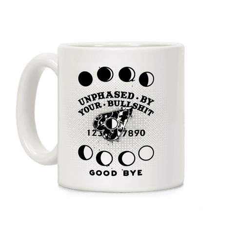 Unphased By Your Bullshit Coffee Mug