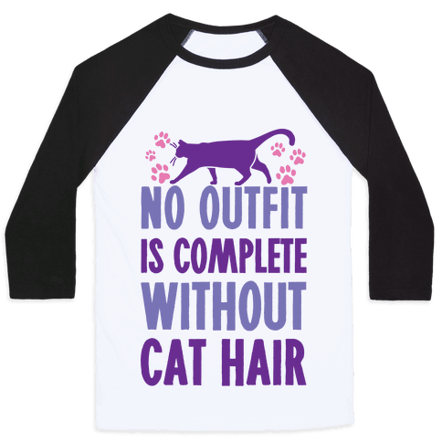 No Outfit Is Complete Without Cat Hair Baseball Tee