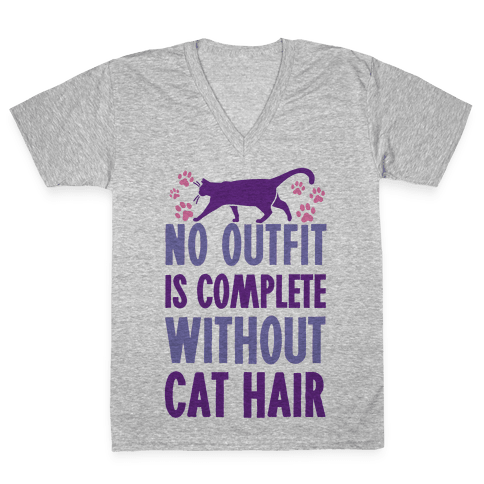 No Outfit Is Complete Without Cat Hair V-Neck Tee Shirt