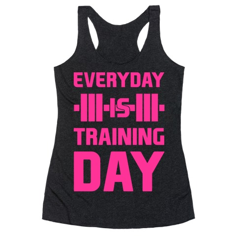 Everyday Is Training Day Racerback Tank Top
