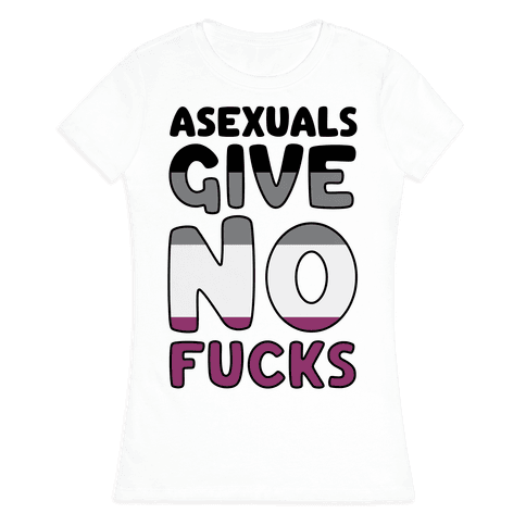 Asexuals Give No F***s Womens T-Shirt