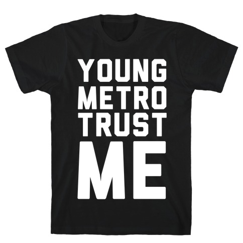Young Metro Trust Me Mens T-Shirt
