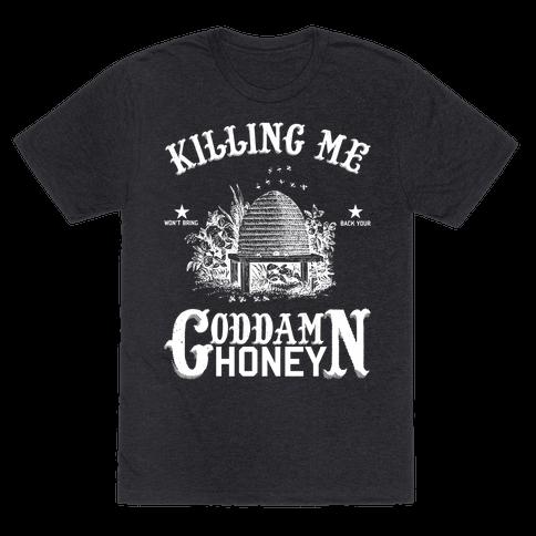 Killing Me Won't Bring Back Your God Damn Honey