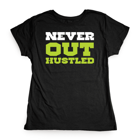 Never Out Hustled Womens T-Shirt