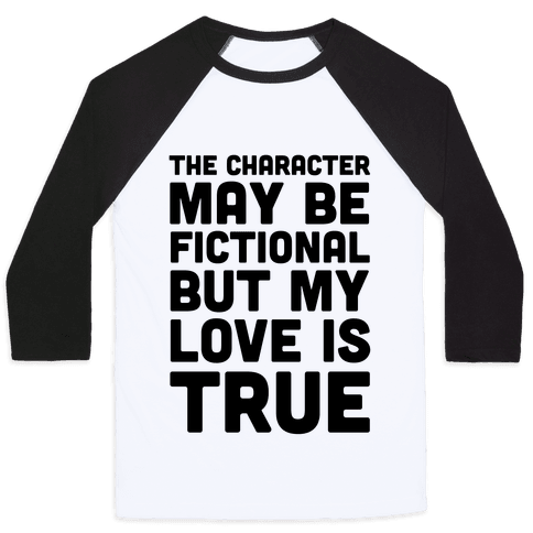 The Character May Be Fictional But My Love Is True