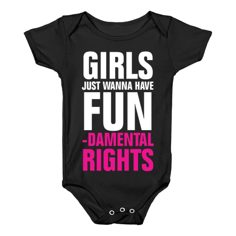 Girls Just Wanna Have Fun (Fundamental Rights) Baby Onesy
