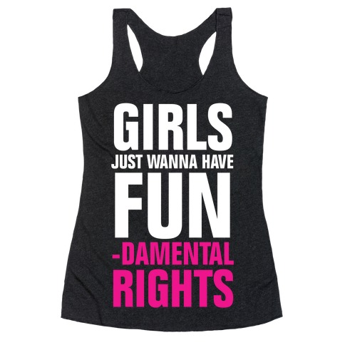 Girls Just Wanna Have Fun (Fundamental Rights) Racerback Tank Top
