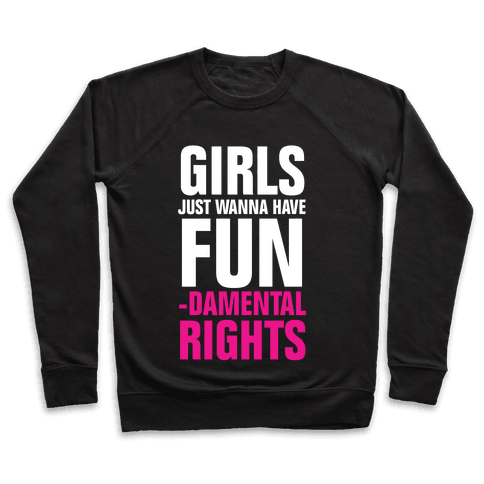 Girls Just Wanna Have Fun (Fundamental Rights) Pullover