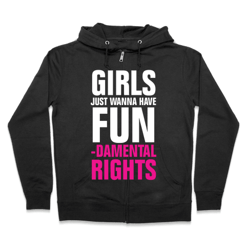Girls Just Wanna Have Fun (Fundamental Rights) Zip Hoodie