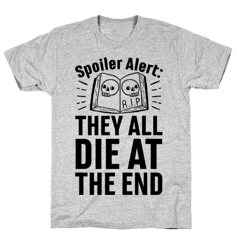Spoiler Alert: They All Die At The End Mens T-Shirt