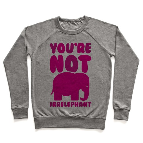 You're Not Irrelephant Pullover