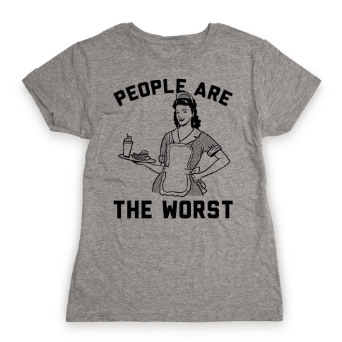 People Are The Worst Womens T-Shirt