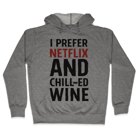 I Prefer Netflix And Chill-ed Wine Hooded Sweatshirt