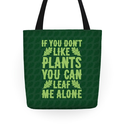 If You Don't Like Plants You Can Leaf Me Alone Tote