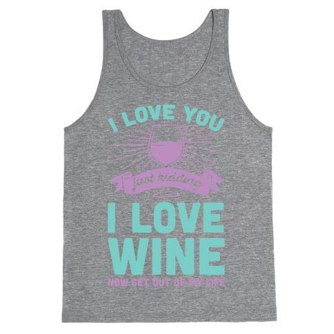 I Love You. Just Kidding I Love Wine Tank Top