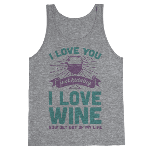I Love You. Just Kidding I Love Wine Tank Top
