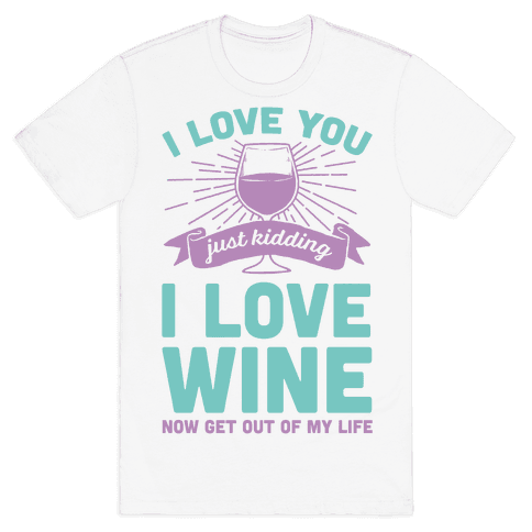 I Love You. Just Kidding I Love Wine Mens T-Shirt
