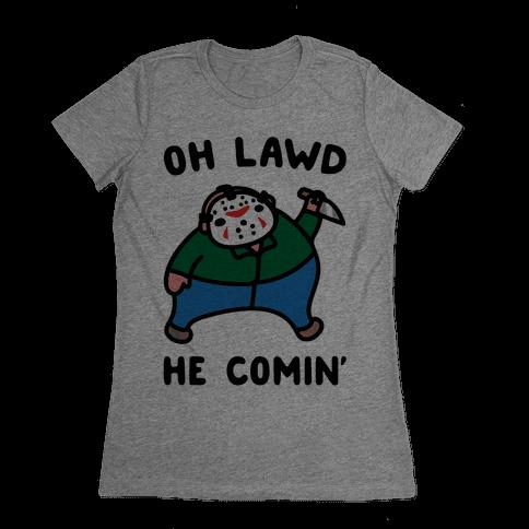 Oh Lawd He Comin' Parody (Hockey Mask Killer) Womens T-Shirt