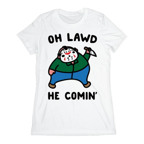 Oh Lawd He Comin' Parody (Hockey Mask Killer) Womens T-Shirt