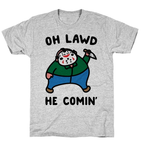 Oh Lawd He Comin' Parody (Hockey Mask Killer) T-Shirt
