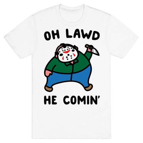 Oh Lawd He Comin' Parody (Hockey Mask Killer)  T-Shirt