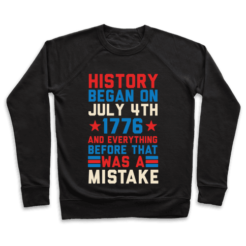 History Before July 4th 1776 Was A Mistake Pullover