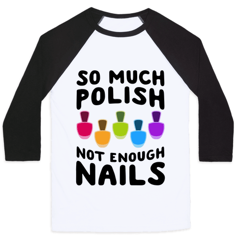 So Much Polish, Not Enough Nails Baseball Tee
