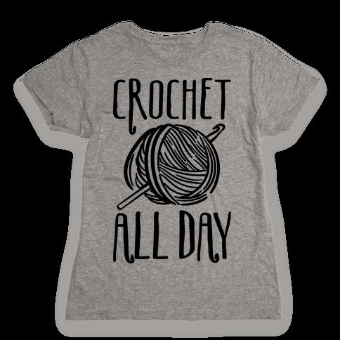 Crochet All Day Womens T-Shirt